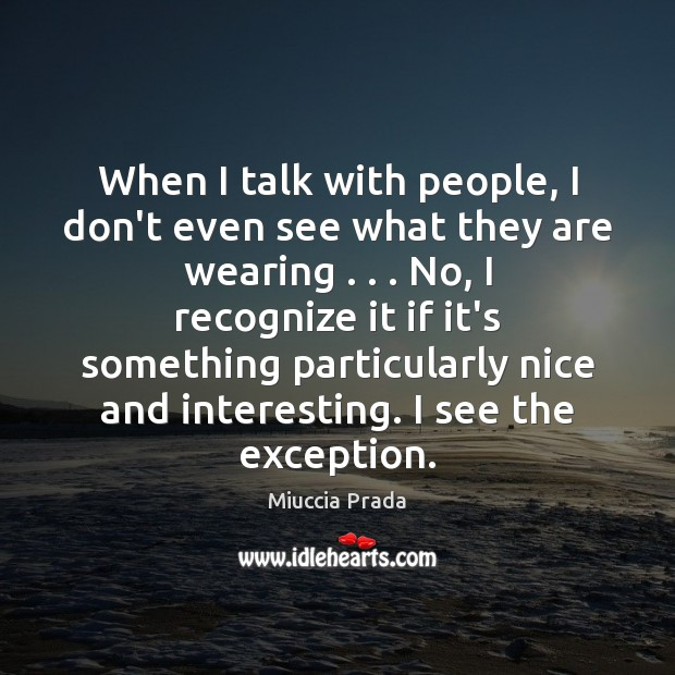 When I talk with people, I don't even see what they are Image