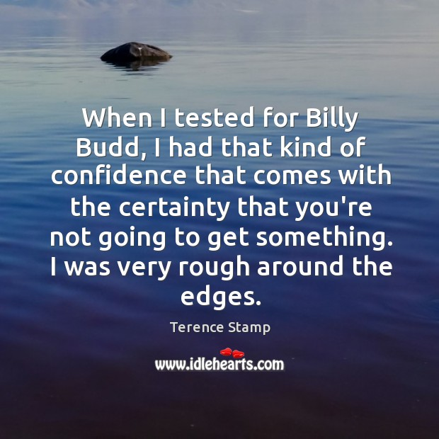 When I tested for Billy Budd, I had that kind of confidence Image