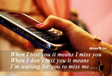 When I text you… It means I miss you. Image
