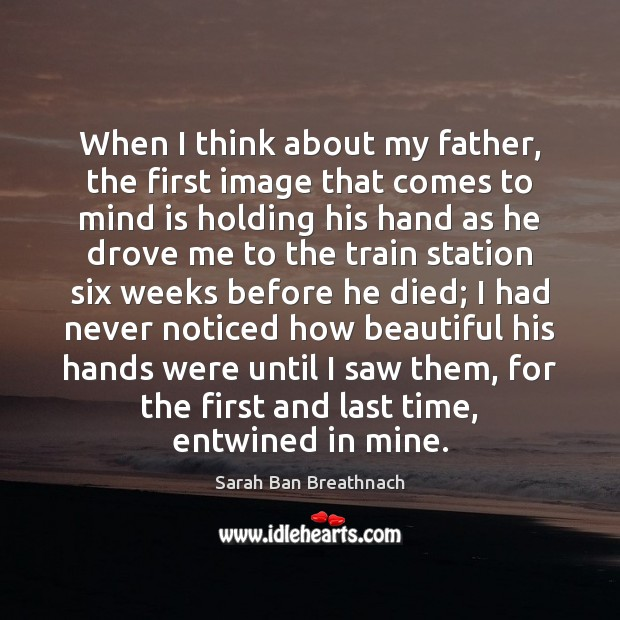 When I think about my father, the first image that comes to Sarah Ban Breathnach Picture Quote