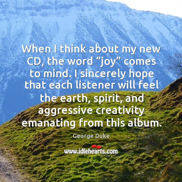 """When I think about my new cd, the word """"joy"""" comes to mind. George Duke Picture Quote"""