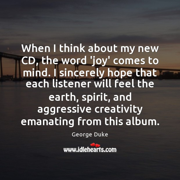 When I think about my new CD, the word 'joy' comes to George Duke Picture Quote