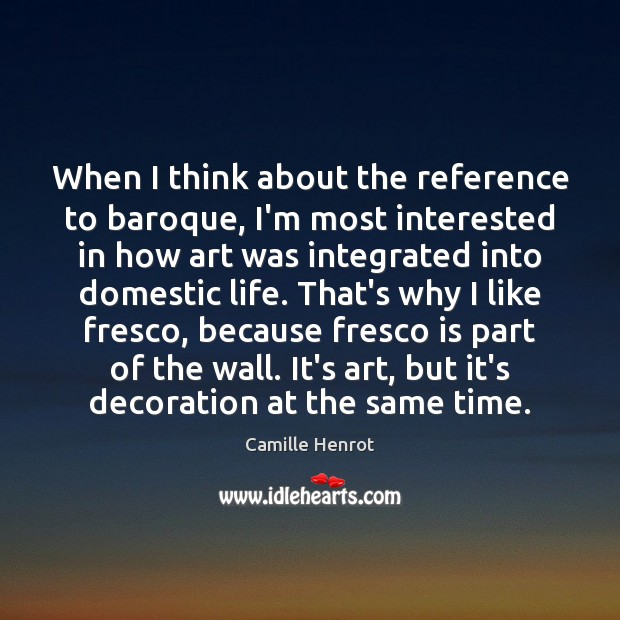 When I think about the reference to baroque, I'm most interested in Camille Henrot Picture Quote
