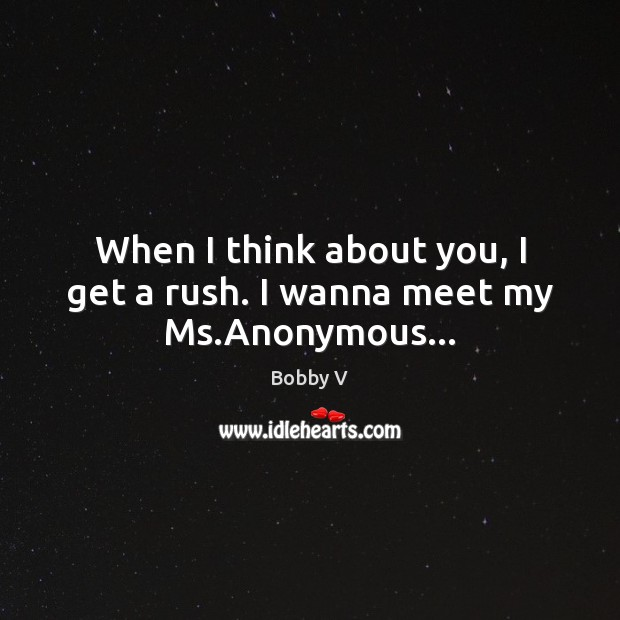 Image, When I think about you, I get a rush. I wanna meet my Ms.Anonymous…