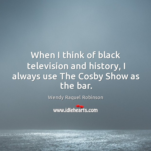 When I think of black television and history, I always use The Cosby Show as the bar. Image