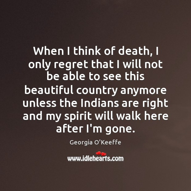 When I think of death, I only regret that I will not Image