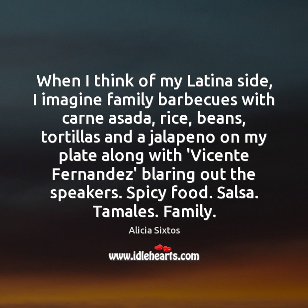 Image, When I think of my Latina side, I imagine family barbecues with
