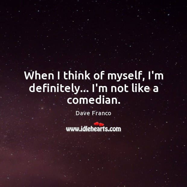 Dave Franco Picture Quote image saying: When I think of myself, I'm definitely… I'm not like a comedian.