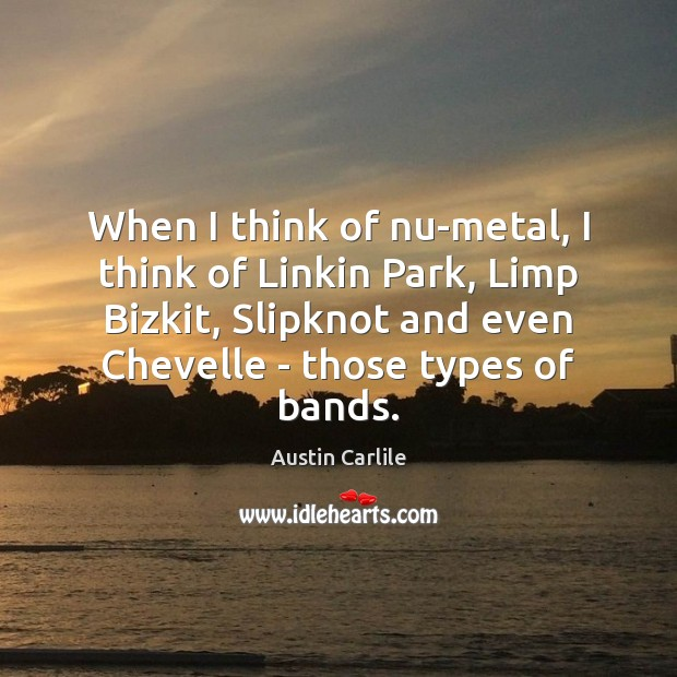 Image, When I think of nu-metal, I think of Linkin Park, Limp Bizkit,