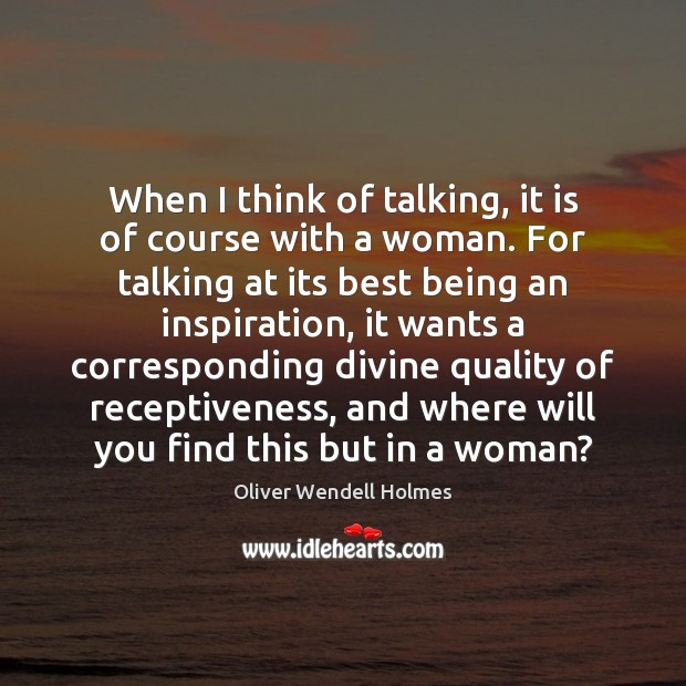 Image, When I think of talking, it is of course with a woman.