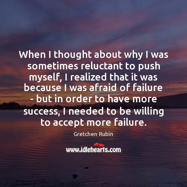 When I thought about why I was sometimes reluctant to push myself, Gretchen Rubin Picture Quote