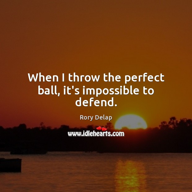 When I throw the perfect ball, it's impossible to defend. Image