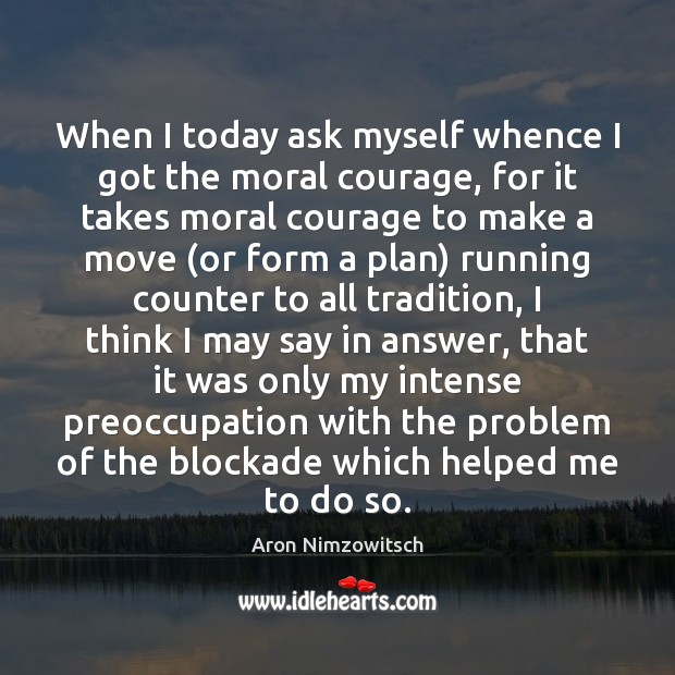 Image, When I today ask myself whence I got the moral courage, for