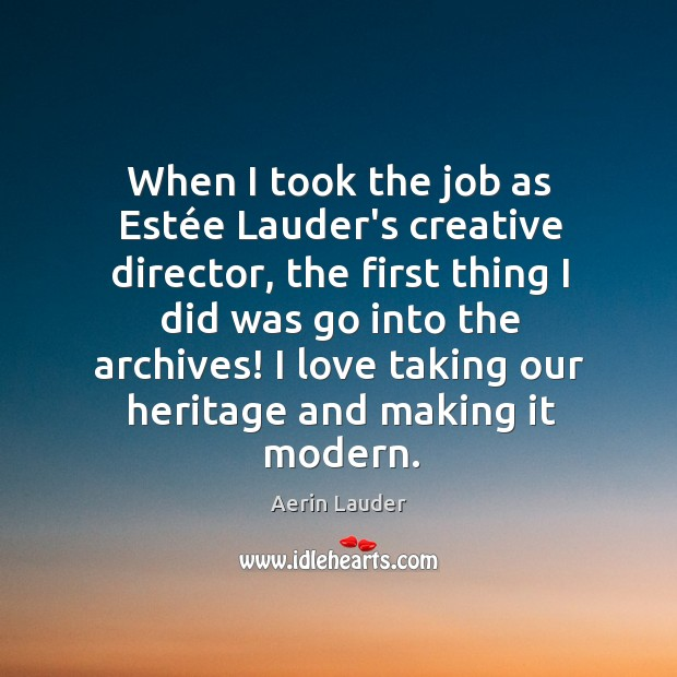 When I took the job as Estée Lauder's creative director, the Aerin Lauder Picture Quote