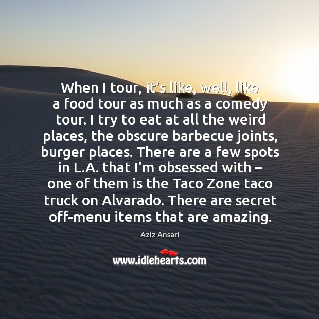 Image, When I tour, it's like, well, like a food tour as much as a comedy tour.