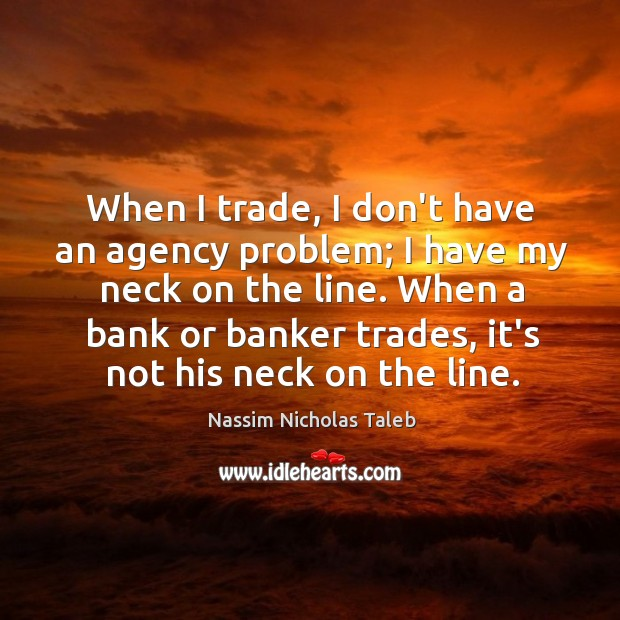 When I trade, I don't have an agency problem; I have my Image