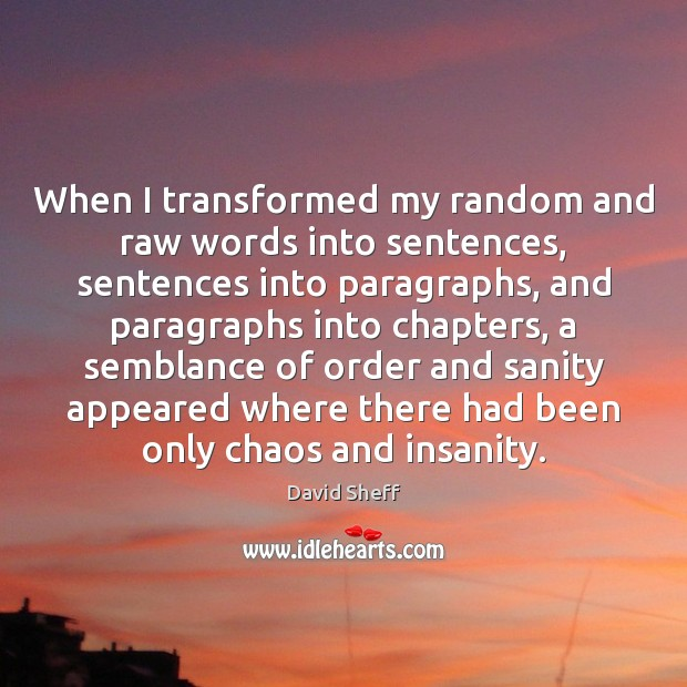 Image, When I transformed my random and raw words into sentences, sentences into