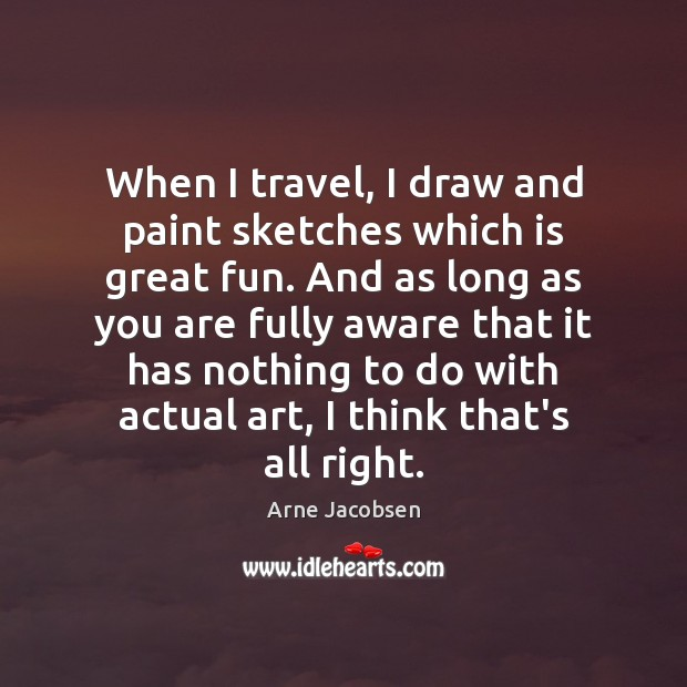 When I travel, I draw and paint sketches which is great fun. Image