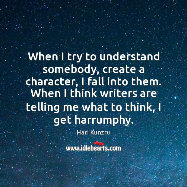 When I try to understand somebody, create a character, I fall into Image