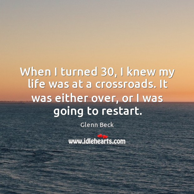 When I turned 30, I knew my life was at a crossroads. It Image
