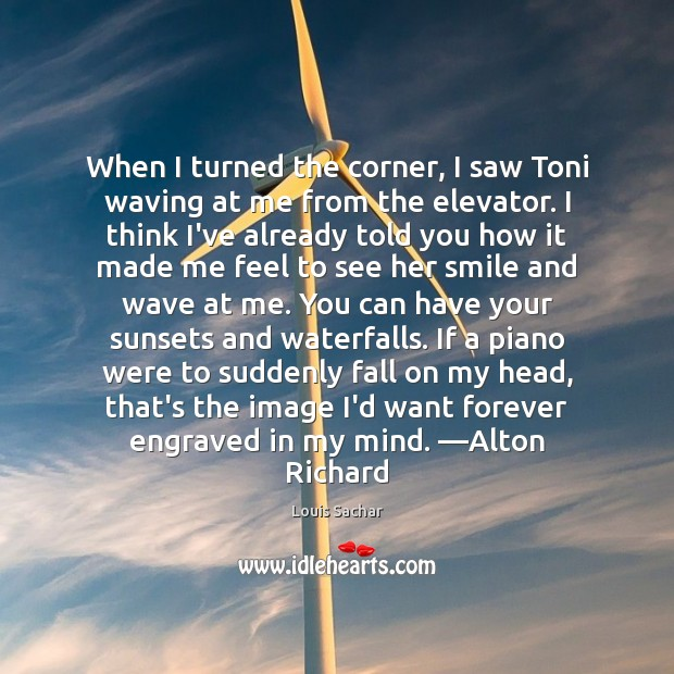 When I turned the corner, I saw Toni waving at me from Louis Sachar Picture Quote