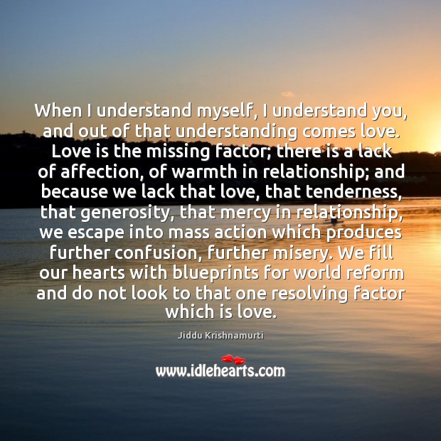 When I understand myself, I understand you, and out of that understanding comes love. Image