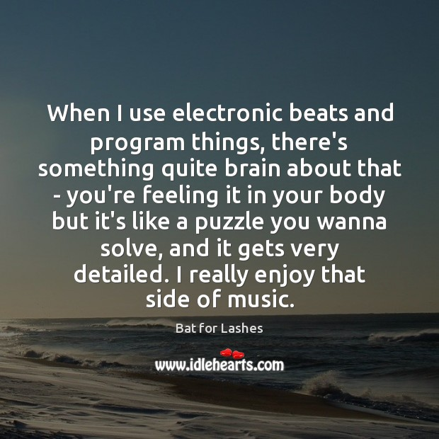 Image, When I use electronic beats and program things, there's something quite brain