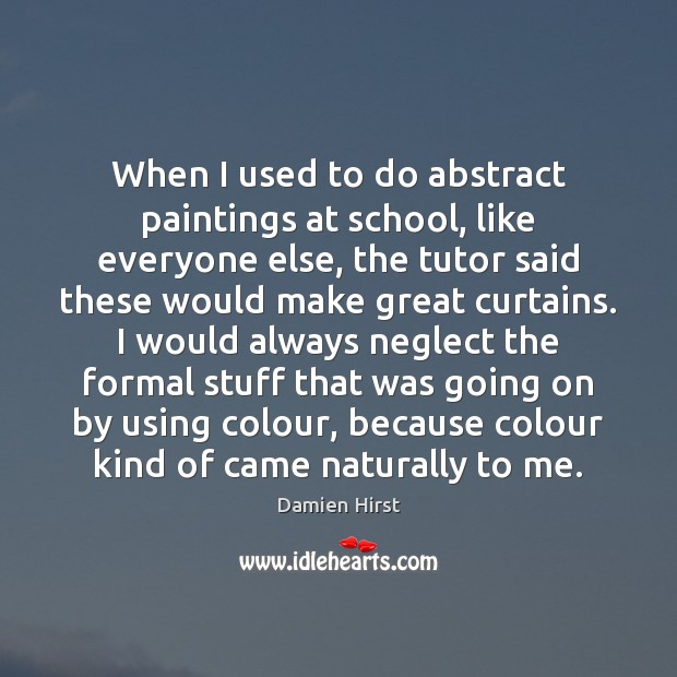 Image, When I used to do abstract paintings at school, like everyone else,