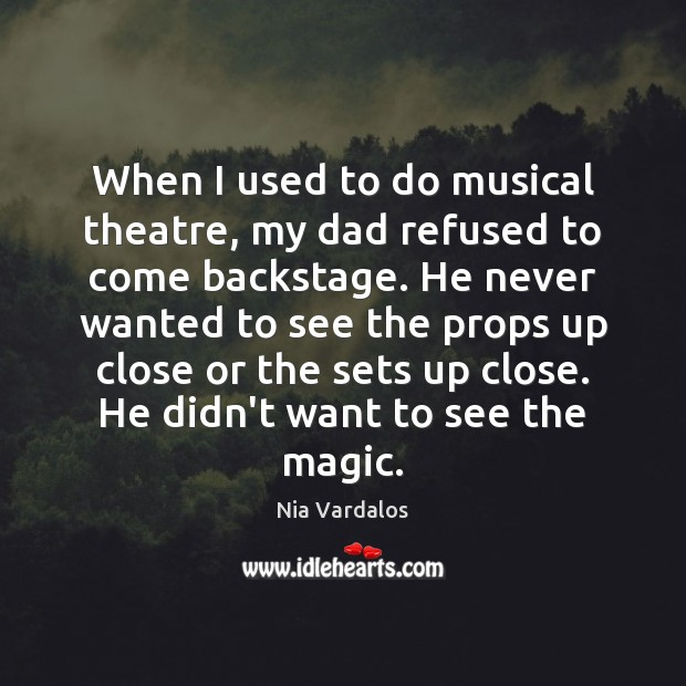 Image, When I used to do musical theatre, my dad refused to come