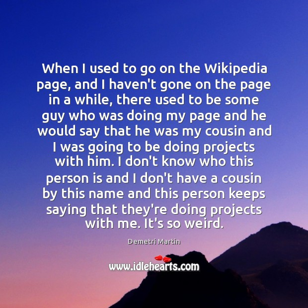 When I used to go on the Wikipedia page, and I haven't Image