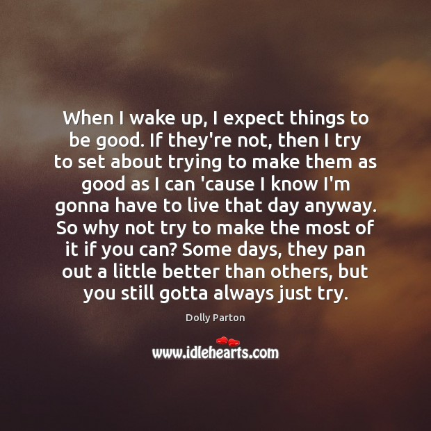 When I wake up, I expect things to be good. If they're Image