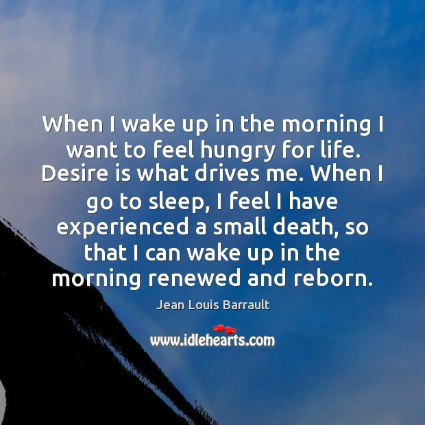 When I wake up in the morning I want to feel hungry Desire Quotes Image