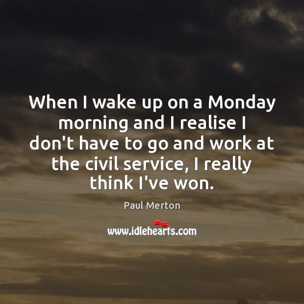 Image, When I wake up on a Monday morning and I realise I