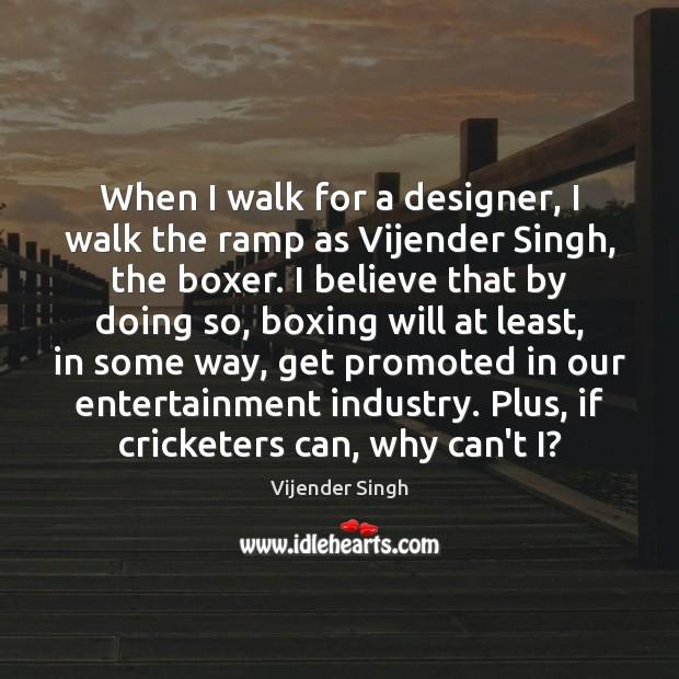When I walk for a designer, I walk the ramp as Vijender Image