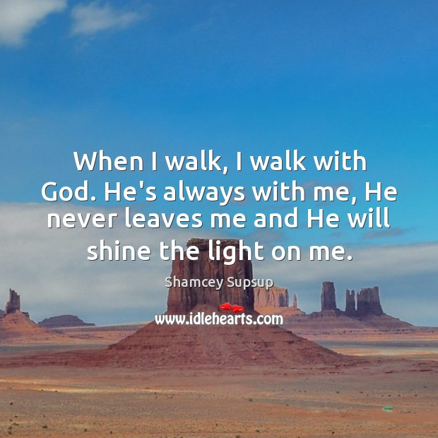 When I walk, I walk with God. He's always with me, He Image