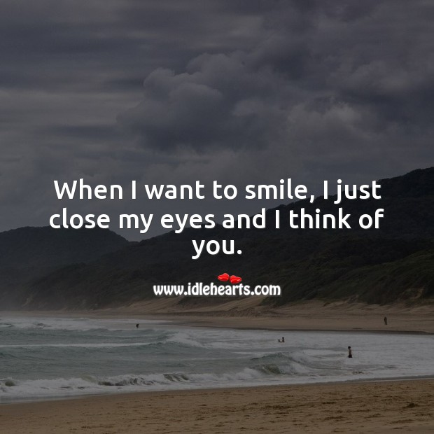 When I want to smile, I just close my eyes and I think of you. Smile Quotes Image