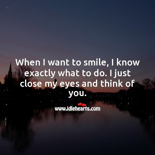 When I want to smile. I just close my eyes and think of you. Thought of You Quotes Image