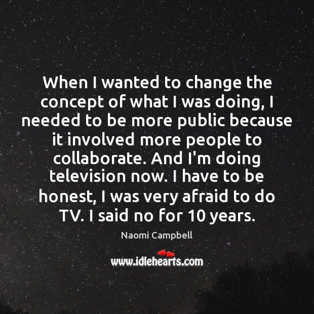 When I wanted to change the concept of what I was doing, Honesty Quotes Image