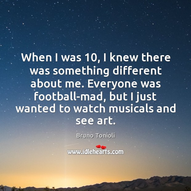 When I was 10, I knew there was something different about me. Everyone Football Quotes Image