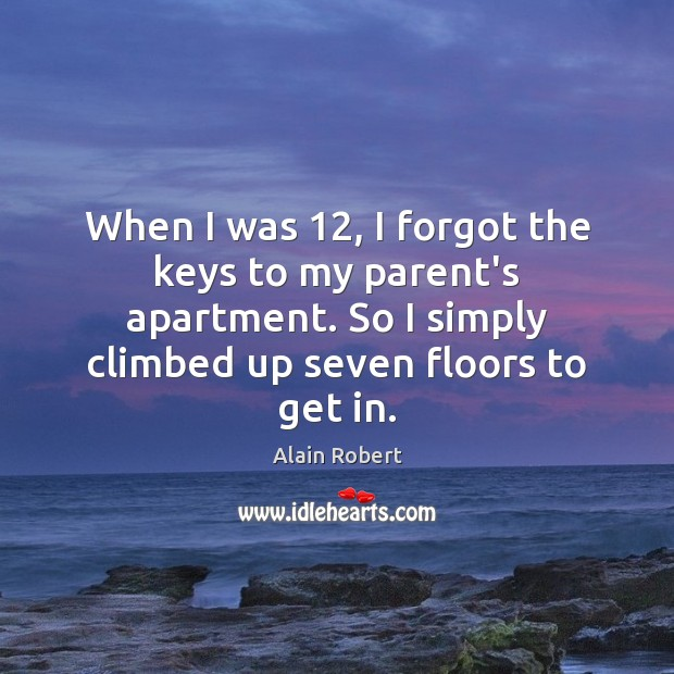 When I was 12, I forgot the keys to my parent's apartment. So Image