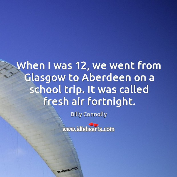 Image, When I was 12, we went from Glasgow to Aberdeen on a school