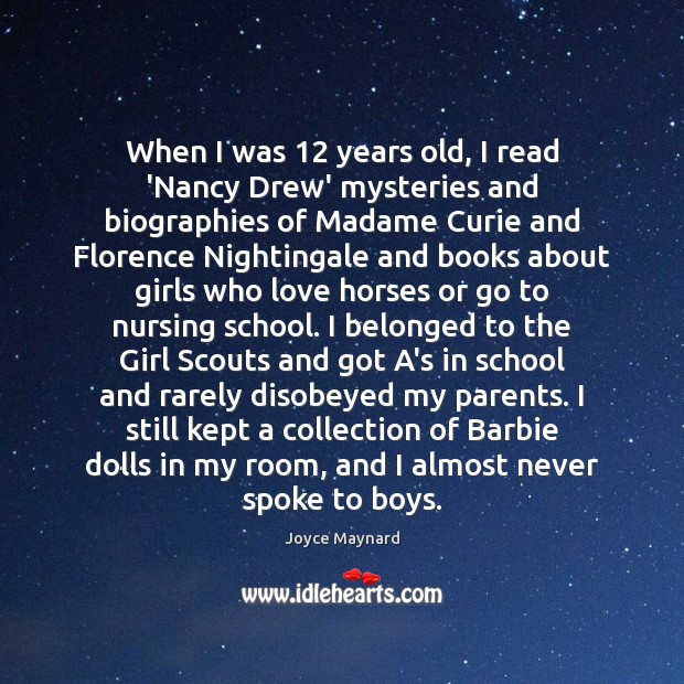 When I was 12 years old, I read 'Nancy Drew' mysteries and biographies Joyce Maynard Picture Quote