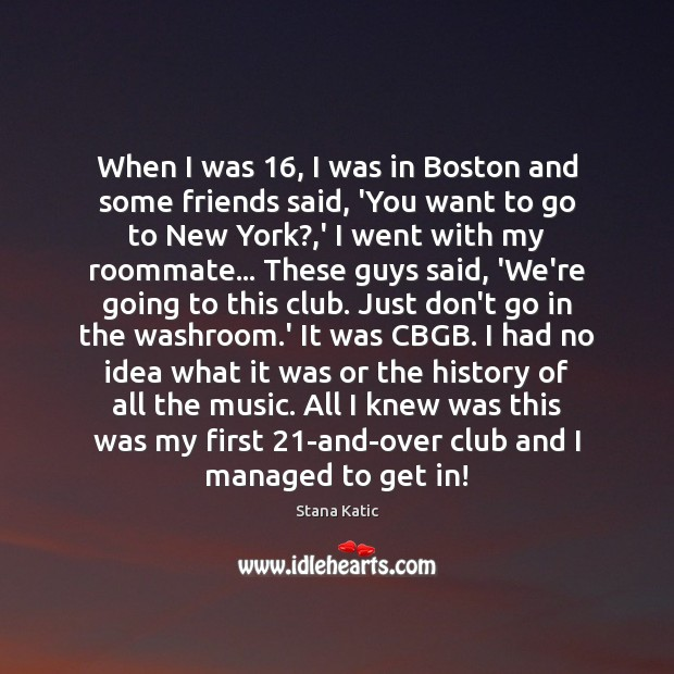 Image, When I was 16, I was in Boston and some friends said, 'You
