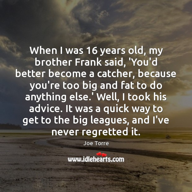 Image, When I was 16 years old, my brother Frank said, 'You'd better become