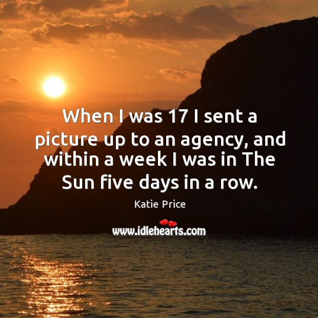 When I was 17 I sent a picture up to an agency, and within a week I was in the sun five days in a row. Image