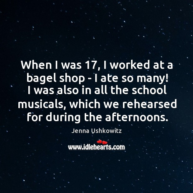 When I was 17, I worked at a bagel shop – I ate Jenna Ushkowitz Picture Quote
