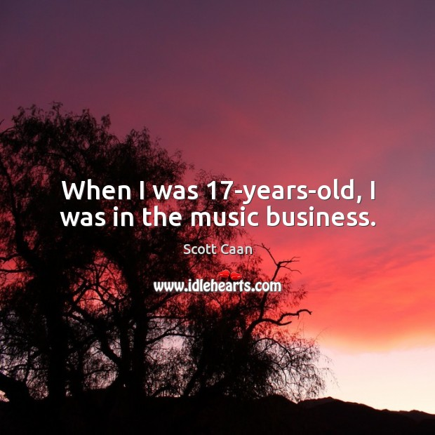 When I was 17-years-old, I was in the music business. Scott Caan Picture Quote