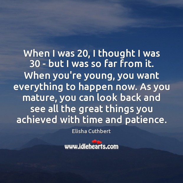 When I was 20, I thought I was 30 – but I was so Elisha Cuthbert Picture Quote