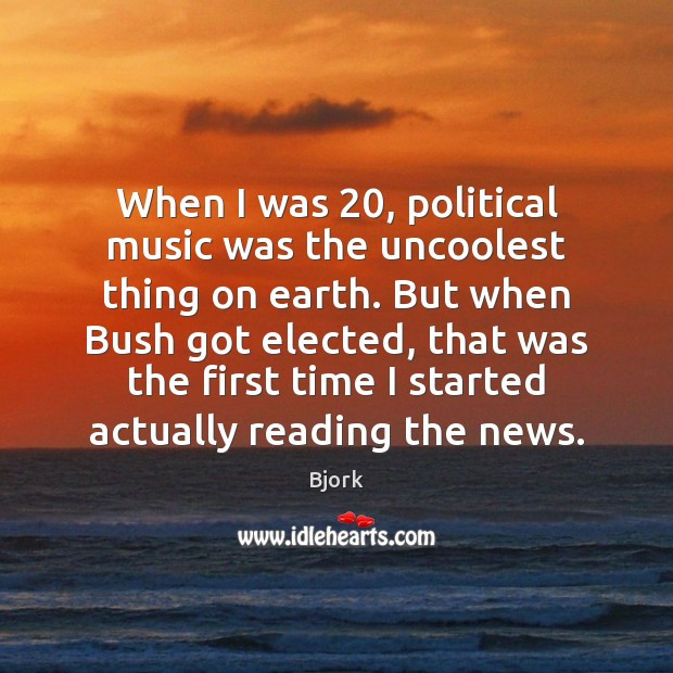 Image, When I was 20, political music was the uncoolest thing on earth. But