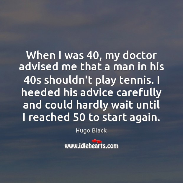 Image, When I was 40, my doctor advised me that a man in his 40